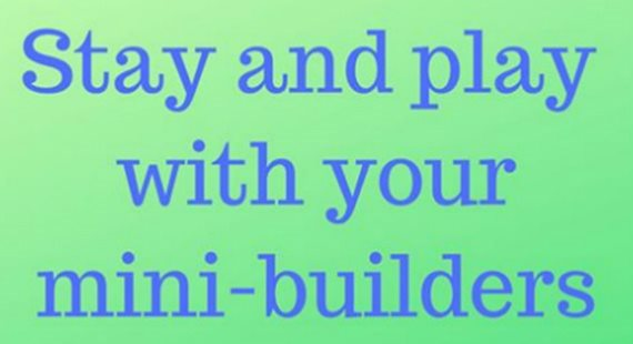 Blue writing on  a green background stay and play with your mini builders
