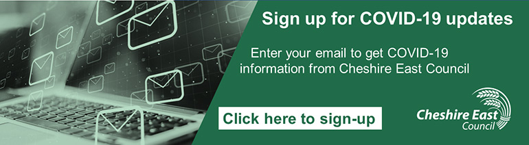 Sign up for our email updates. Enter your email to get COVID-19 information from Cheshire East Council.