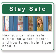 Stay Safe - How you can stay safe during the winter months and how to get help if you need it.