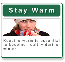 Stay Warm - Keeping warm is essential to keeping healthy during winter.