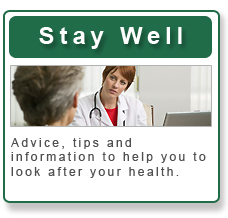 Stay Well - Advice, tips and information to help you to look after your health.